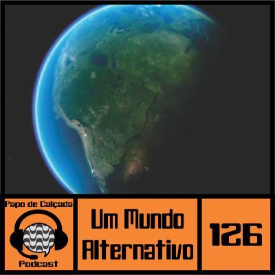 Papo de Calçada #126 Um Mundo Alternativo #EspecialGavetão