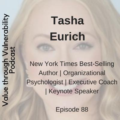 Episode 88 - Dr Tasha Eurich, New York Times Best-Selling Author | Organizational Psychologist | Executive Coach | Keynote Speaker