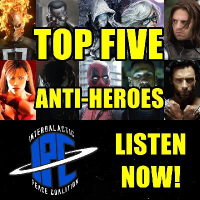 #293: Top Five Anti-Heroes | The IPC Podcast LIVE