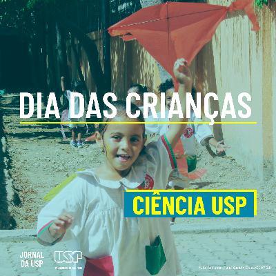 Ciência USP #33: Dia das Crianças