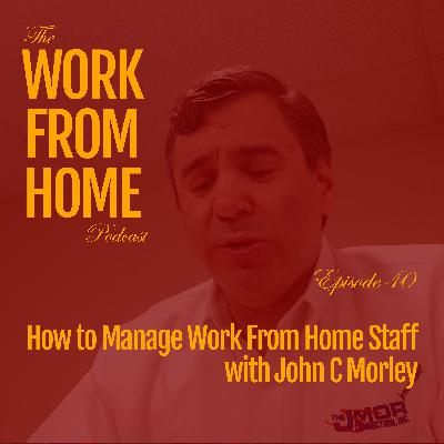How to Manage Work From Home Staff with John C Morley