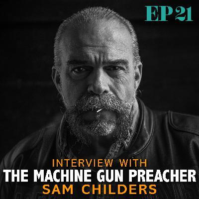 Ep. 21: Interview with The Machine Gun Preacher - Sam Childers