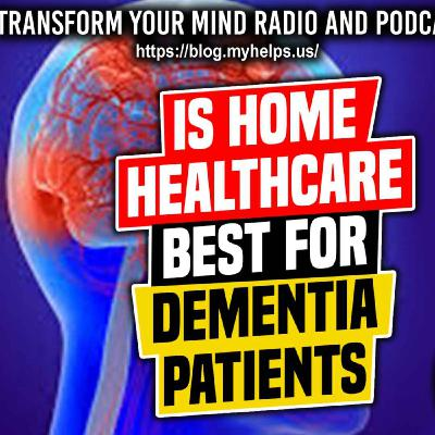 Why Homecare is Absolutely the Best Option For Dementia Patients
