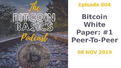 Bitcoin Basics Podcast: Bitcoin White Paper #1 Peer-To-Peer (004)