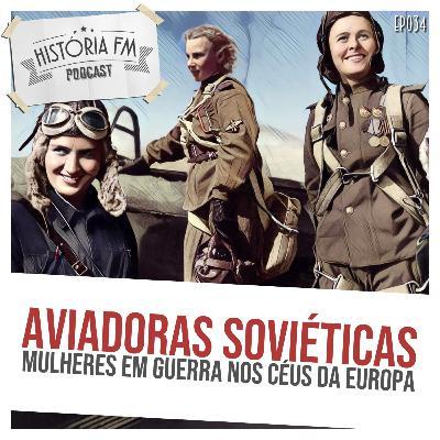 034 Aviadoras Soviéticas: mulheres em guerra dos céus da Europa