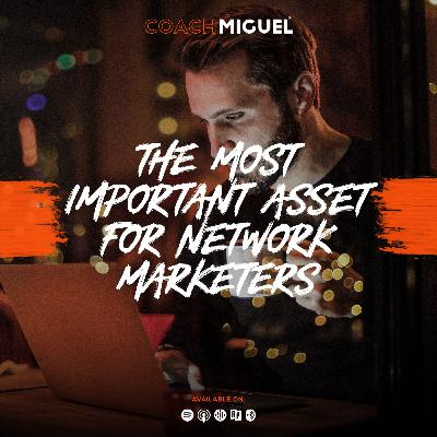 Episode 003: The Most Important Asset For Network Marketers