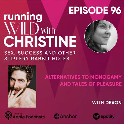 Ep 96: Alternatives to Monogamy & Tales of Pleasure, with Devon