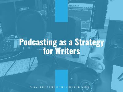 Podcasting as a Strategy for Writers (Episode 183)