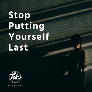 Stop Putting Yourself Last