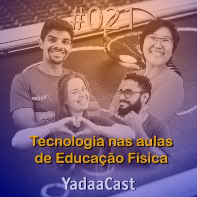 Tecnologia nas aulas de Educação Física, é possível? | YadaaCast #021