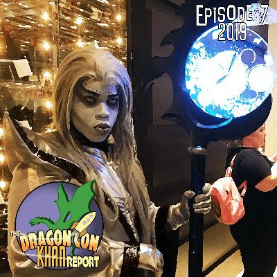 The 2019 Dragon Con Khan Report Episode 7