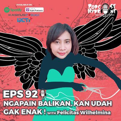 92. Ngapain Balikan, Kan Udah Gak Enak! with Felicitas Wilhelmina