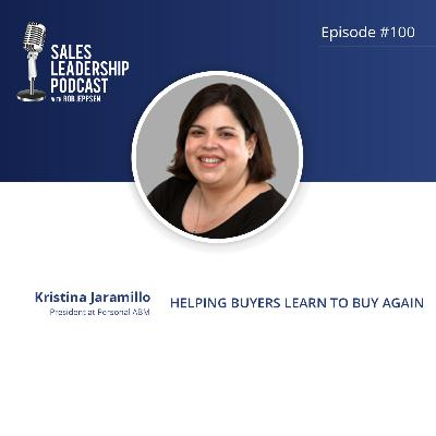 Episode 100: #100: Kristina Jaramillo of Personal ABM — Helping Buyers Learn to Buy Again