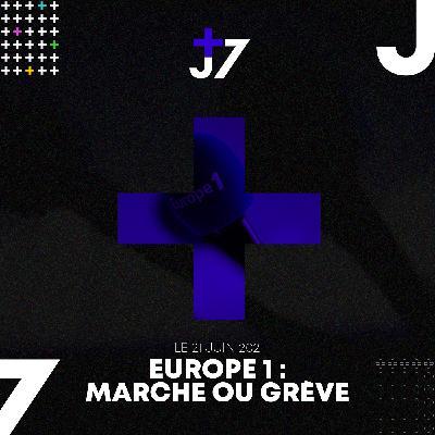 J+7 - 21/06/2021 - Europe 1 : marche ou grève
