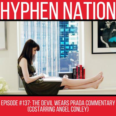 Episode #137: The Devil Wears Prada Commentary (Costarring Angel Conley)