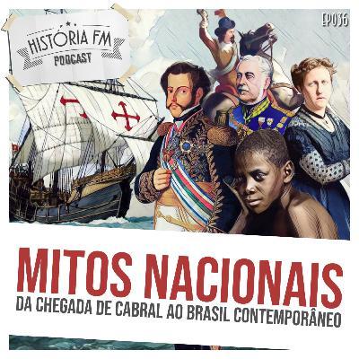 036 Mitos Nacionais: da chegada de Cabral ao Brasil contemporâneo