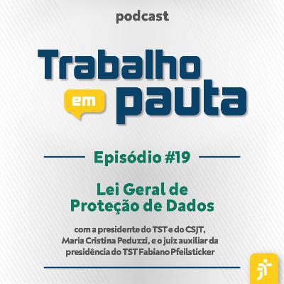#19 - Lei Geral de Proteção de Dados e Justiça do Trabalho