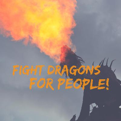 Fight Dragons for People!