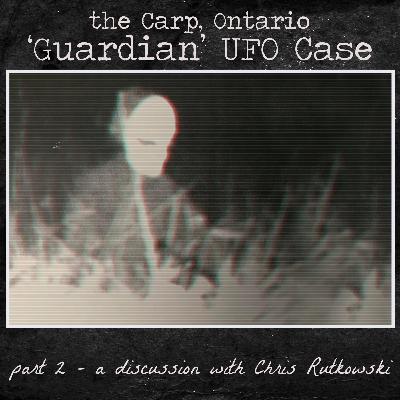 The Carp, Ontario 'Guardian' UFO Case - Part 2 - a discussion with Chris Rutkowski