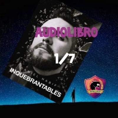 INQUEBRANTABLES - Audiolibro 1/7