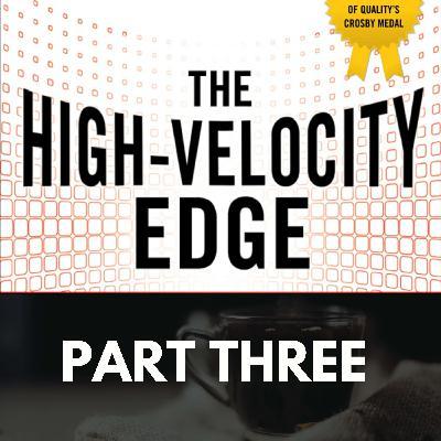 The High Velocity Edge: Part Three