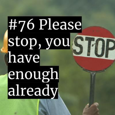 #76: Please stop, you have enough already