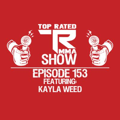 Top Rated MMA Show - Ep. 153 - NW Fighter Kayla Weed
