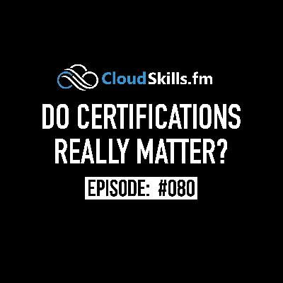 080: Do Certifications Really Matter?