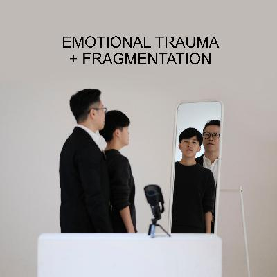 Ep 50 - Emotional Trauma + Fragmentation