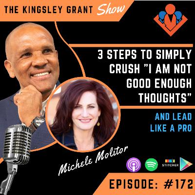 KGS172 | 3 Steps To Simply Crush I Am Not Good Enough Thoughts And Lead Like A Pro With Michele Molitor and Kingsley Grant