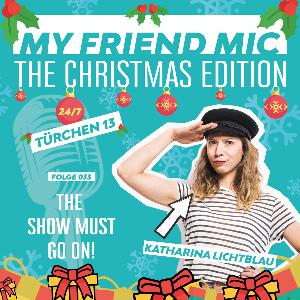 Folge 033 - MY FRIEND MIC - The Show must go on