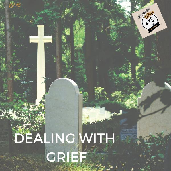 Ep #5 - Dealing With Grief