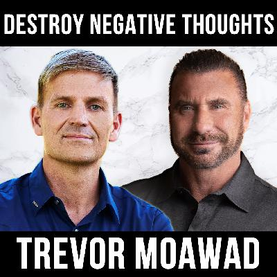 Destroy Negative Thoughts W/ Trevor Moawad