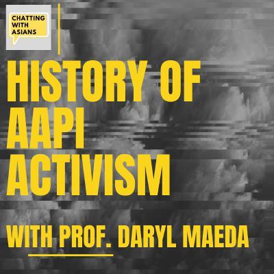 17. History of AAPI Activism with Professor Daryl Maeda