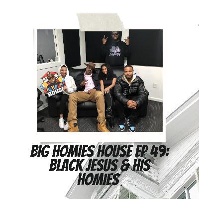 49: Big Homies House E:49 -  Black Jesus & His Homies