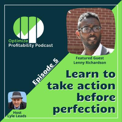 Episode 5 - Learning To Take Action Before Perfection with Lenny Richardson