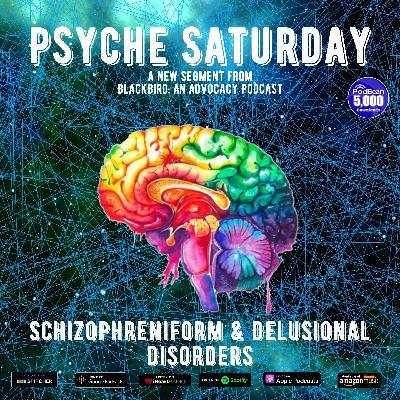 Psyche Saturday - Schizophreniform & Delusional Disorders