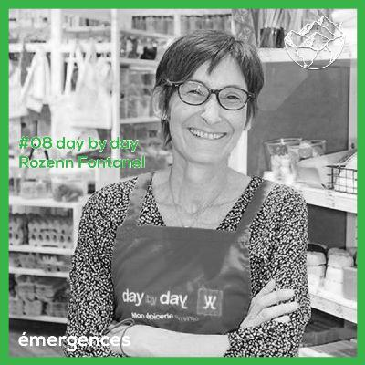 Emergences#08 – Rozenn Fontanel – day by day – ouvrir une épicerie en vrac