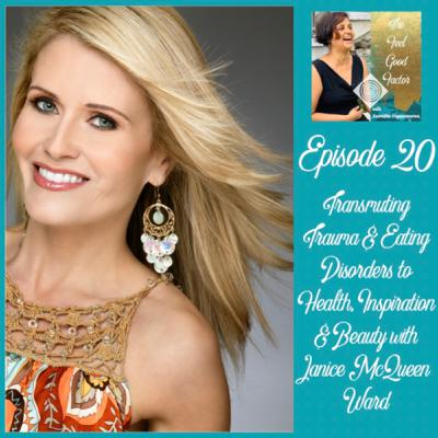 20: Transmuting Trauma and Eating Disorders to Health, Inspiration and Beauty with Janice McQueen Ward