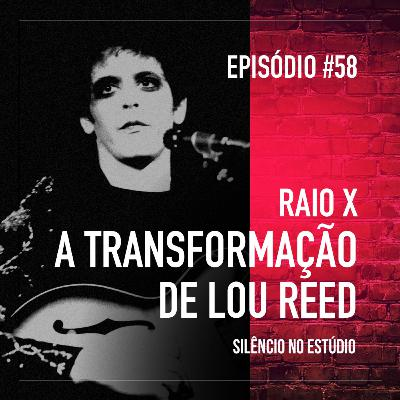 #58 - Raio X - A Transformação de Lou Reed