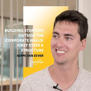 #5 Seppe Van Sever: Building startups outside the corporate walls — the first steps & structure