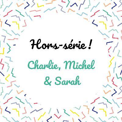 [Hors-série] Charlie, Michel et Sarah