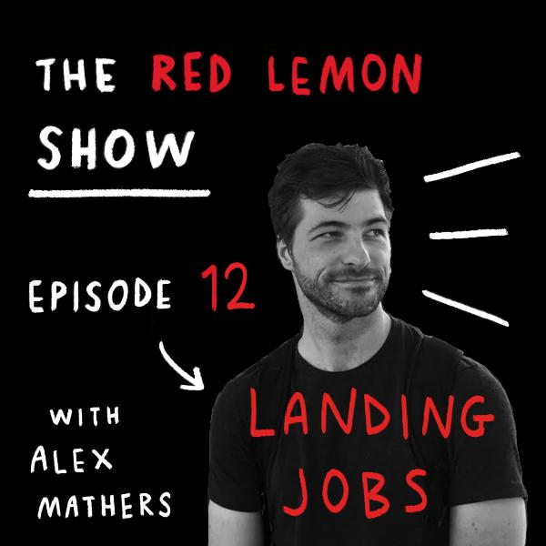 How to find and land jobs (quickly) [Red Lemon Show Ep12]