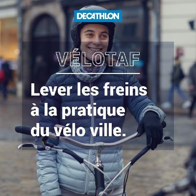 # 39 Vélotaf - Où comment démystifier la pratique du vélo en ville !