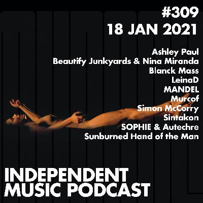 #309 - Murcof, Blanck Mass, SOPHIE & Autechre, Sunburned Hand of the Man, Ashley Paul, Simon McCorry - 18 January 2021