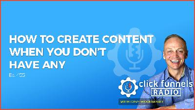 How to Create Content When You Don't Have Any - Dave Woodward - CFR #455