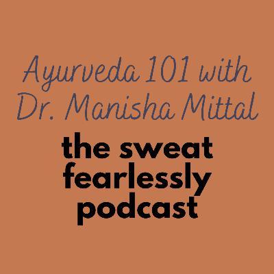 Ayurveda: Ayurveda 101 with Dr. Manisha Mittal