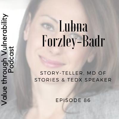 Episode 86 - Lubna Forzley-Badr, Story-teller, MD of Stories & TEDx speaker