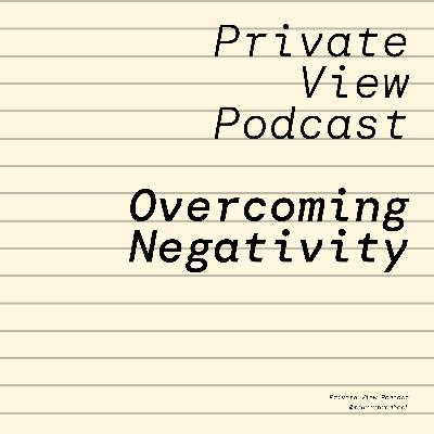 Private View Podcast   Overcoming Negativity