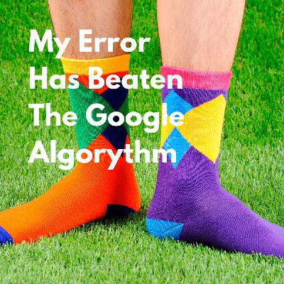 My Error Has Beaten The Google Algorythm